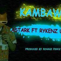 Kambawe - Astark Ft Rykenz Unit
