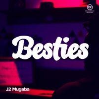 Besties - J2 Mugaba