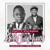 God Over Money - Dargie ft Pr.Wilson bugembe