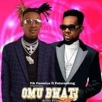 Omu Bwati - Fik Fameica ft Patoranking