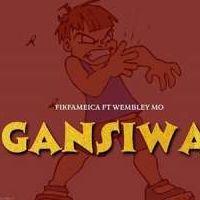 Gansiwa - Wembley Mo ft Fik Fameica