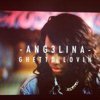 Ghetto Luvin - Ang3lina