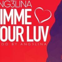 Gimme Your Luv - Ang3lina