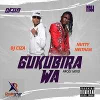 Gukubira Wa - DJ Ciza ft. Nutty Neithan