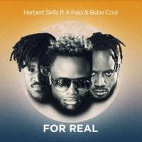 For Real - Herbert Skillz ft A Pass & Bebe Cool