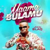 Maama Bulamu - John Blaq