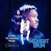 Midnight Drum - Fik Fameica, A pass, Rouge ft Dj Maphorisa