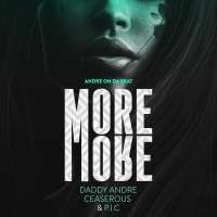 More and More - Daddy Andre ft. Ceaserous, P.I.C