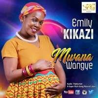 Mwana Wangye - Emily Mwebaze Kikazi