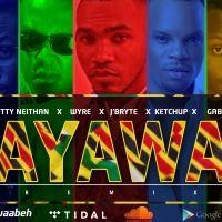 Ayawa Remix - J'bryte  Feat Ketchup,Gabiro,Wyre & Nutty Neithan