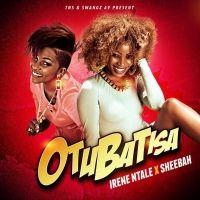 Otubatisa - Sheebah Karungi & Irene Ntale