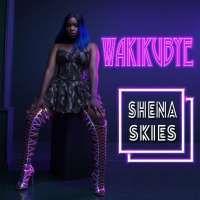Wakikubye - Shena Skies