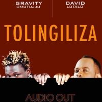 Tolingiliza - Gravity Omutujju ft David Lutalo