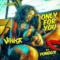 Only for you - Vinka ft Yung6ix