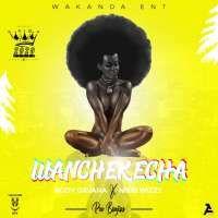 Wanchekecha - Nikki Wizzy & Rody Gavana