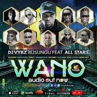 Wano - Djvybz Busungu ft All Stars