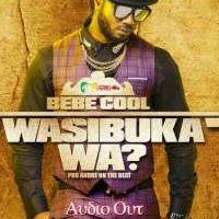 Wasibuka Wa - Bebe Cool