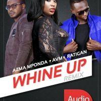 Whine Up (Remix) - Avm ft Ratigan & Azma Mponda