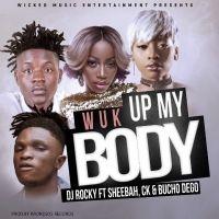 Wuk Up My Body - Dj Rocky ft. CK, Bucho & Sheebah